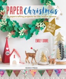 Paper Christmas : 16 Papercrafting Projects for the Festive Season by Emily Dawe