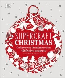 Supercraft Christmas : Craft your way through more than 40 festive projects by Sophie Pester & Catharina Bruns