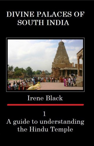 DIVINE PALACES OF SOUTH INDIA VOLUME 1 A GUIDE TO UNDERSTANDING THE HINDU TEMPLE  Irene Black
