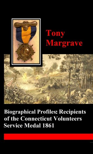 BIOGRAPHICAL PROFILES OF THE RECIPIENTS OF THE CONNECTICUT VOLUNTEERS SERVICE MEDAL 1861 Anthony Margrave