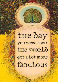 The day you were born, the world got a lot more fabulous.