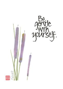 Be gentle with yourself.