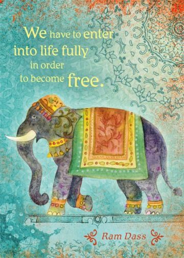 We have to enter into life fully in order to become free.