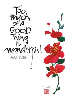 Too much of a Good Thing is wonderful.
