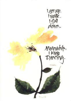 I get up. I walk. I fall down. Meanwhile, I keep dancing