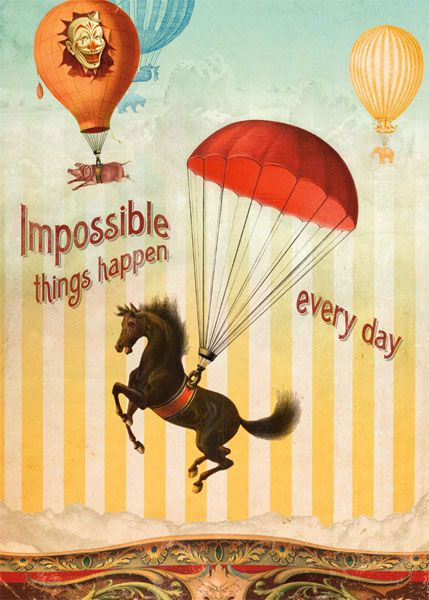 Impossible things happen every day.