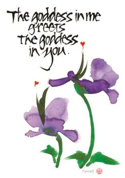 The goddess in me greets the goddess in you.
