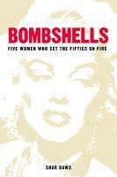 Bombshells: Five Women Who Set the Fifties on Fire