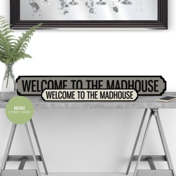 Welcome To The Madhouse Mini street sign