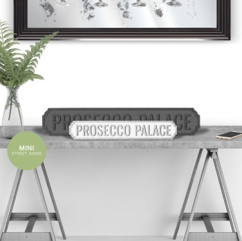 Prosecco Palace Silver & White Mini Street sign