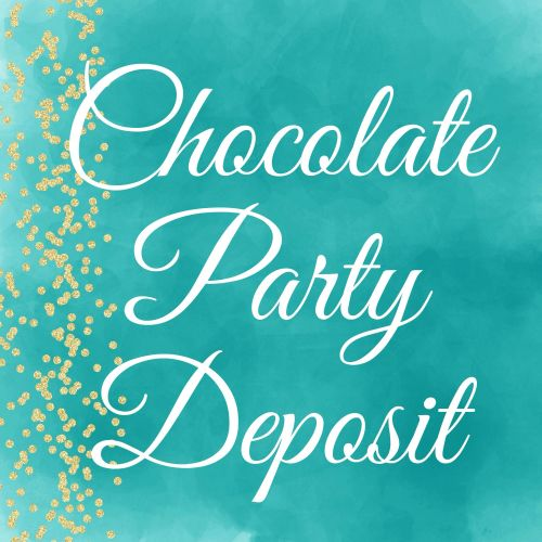 Chocolate Parties Deposit Payment