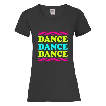 Dance Dance Dance - Womens T Shirt - Any Colour - Any Size