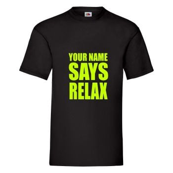 Your Name Says Relax Mens Unisex T Shirt - Any Colour - Any Size S-XXXL