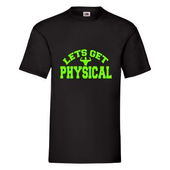 Lets get Physical! Mens Unisex T Shirt - Any Colour - Any Size S-XXXL