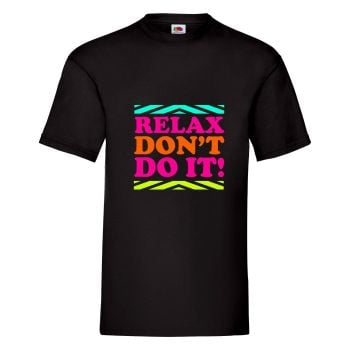 Relax Don't Do It! Mens Unisex T Shirt - Any Colour - Any Size S-XXXL