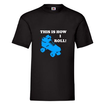 This is how I Roll T Shirt - Any Colour - Any Size S-XXXL