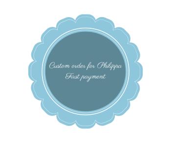 Custom order for Philippa