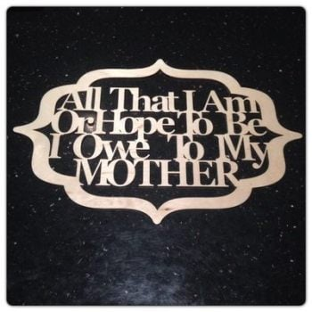 All That I Am Laser Cut Sign - 0213