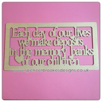 Each Day Of Our Lives We Make Deposits In The Memory Banks of Our Children 0183