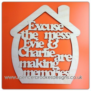 House Shape Excuse The Mess We're Making Memories - PERSONALISED