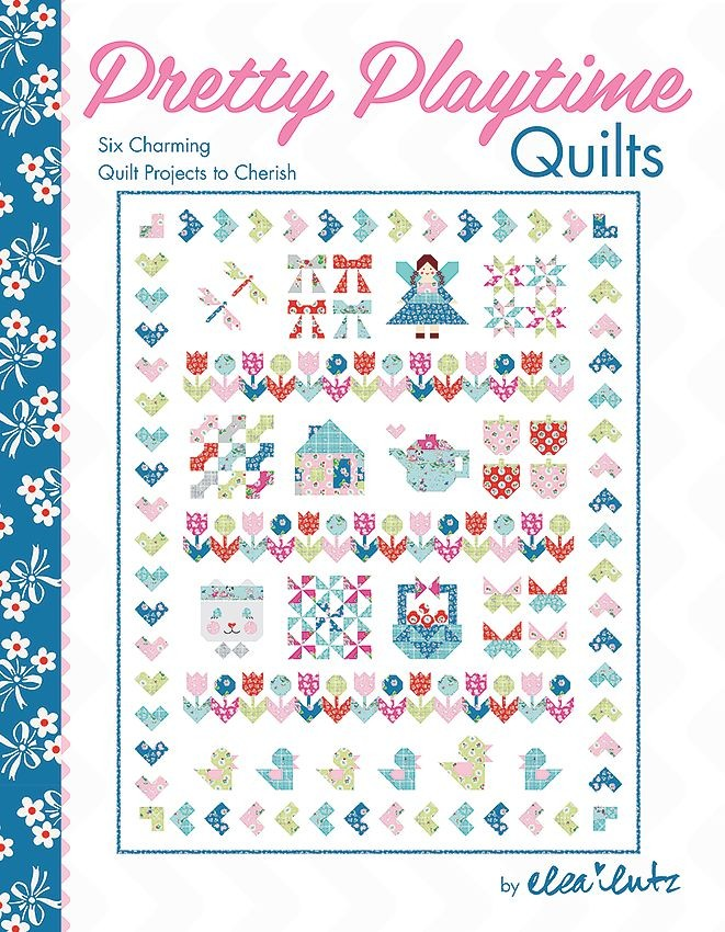 Pretty Playtime Quilts by Elea Lutz AVAILABLE TO PRE-ORDER
