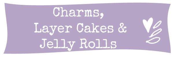 Charms, Layer Cakes & Jelly Rolls