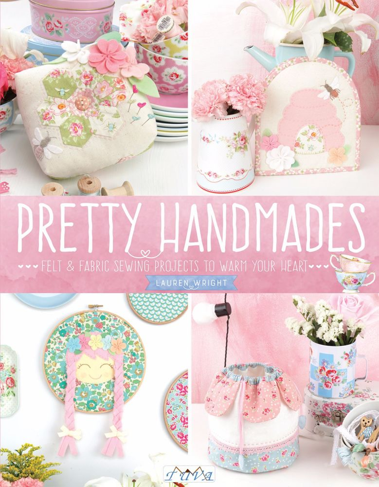Pretty Handmades: Felt and Fabric Sewing Projects to Warm Your Heart by Lau