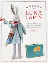Making Luna Lapin, by Sarah Peel