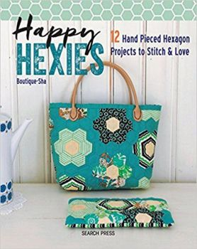 Happy Hexies: 12 Hand Pieced Hexagon Projects to Stitch & Love by Boutique-Sha