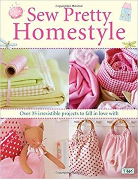 Sew Pretty Homestyle: Over 35 Irresistible Projects to Fall in Love With  by Tone Finnanger of Tilda