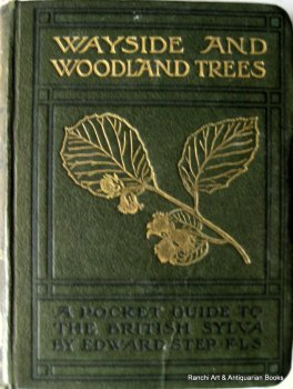 Wayside and Woodland Trees, A Pocket Guide to the British Sylva, Edward Step, F.L.S., c1904.   SOLD  07.02.2017.