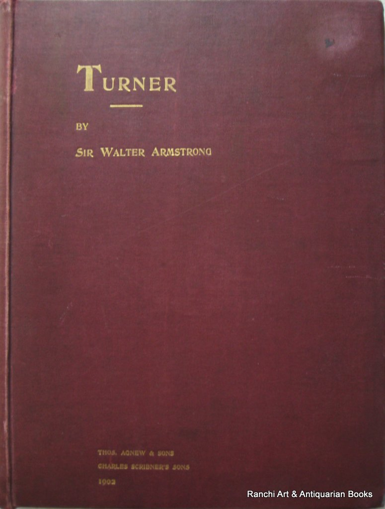 Turner by Sir Walter Armstrong, Director National Gallery of Ireland. 1902.
