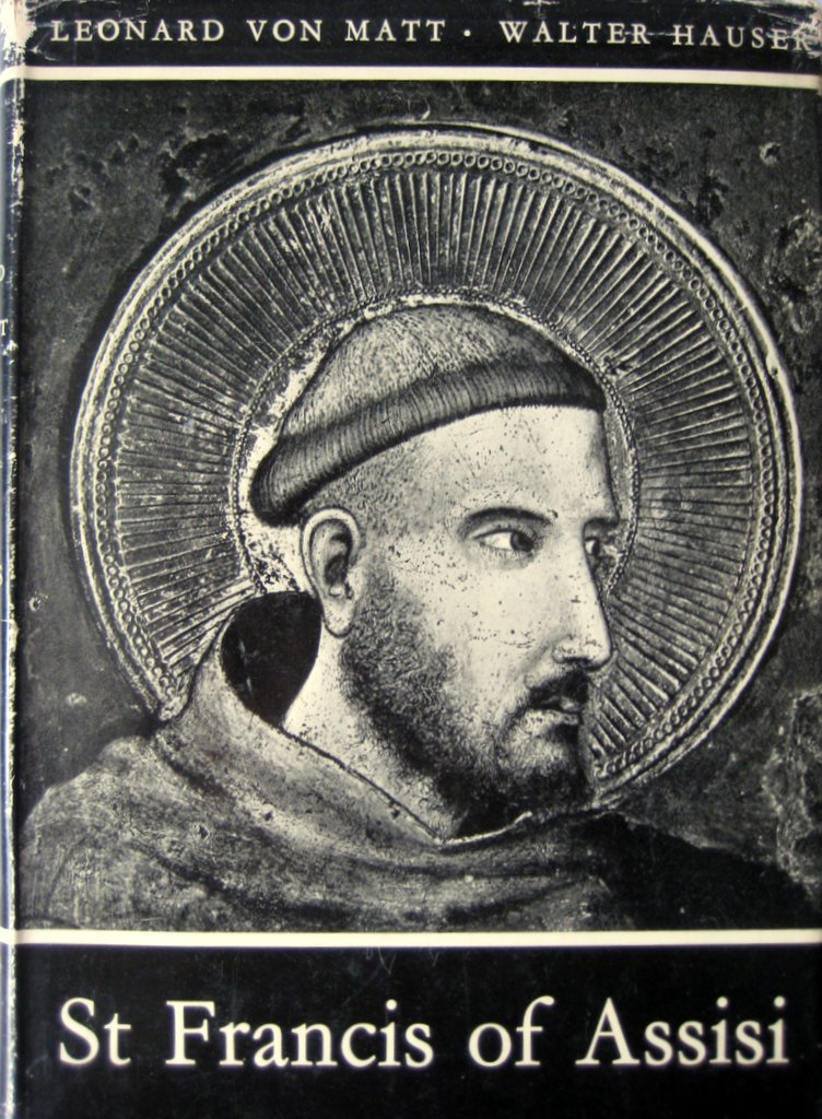 St Francis of Assisi, A Pictorial Biography, Leonard von Matt and Walter Hauser, Longmans Green 1956, 1st Edition.