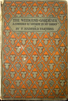 The Week-End Gardener, F. Hadfield Farthing, F.R.H.S., 1st Edition, Reprint Jan 1920.