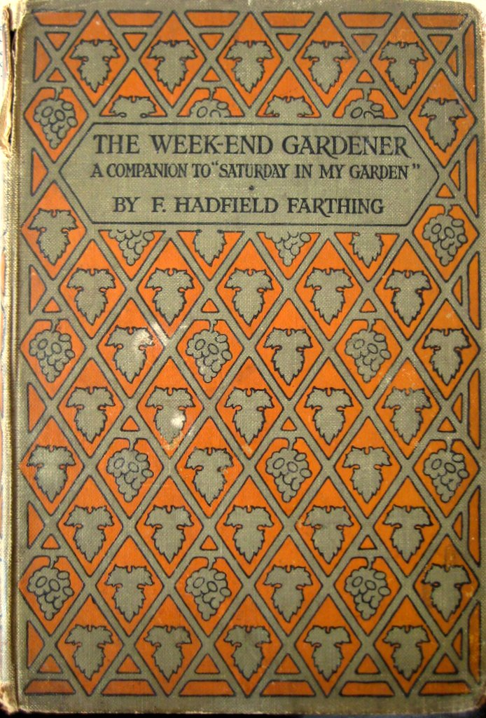 The Week-End Gardener, F. Hadfield Farthing, F.R.H.S., 1st Edition, Reprint
