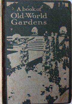 A Book of Old-World Gardens, Edited by Alfred H. Hyatt, 1st Ed. Reprint 1920.