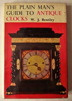 The Plain Man's Guide to Antique Clocks, W.J. Bentley, Michael Joseph London, 1963. 1st Edition.
