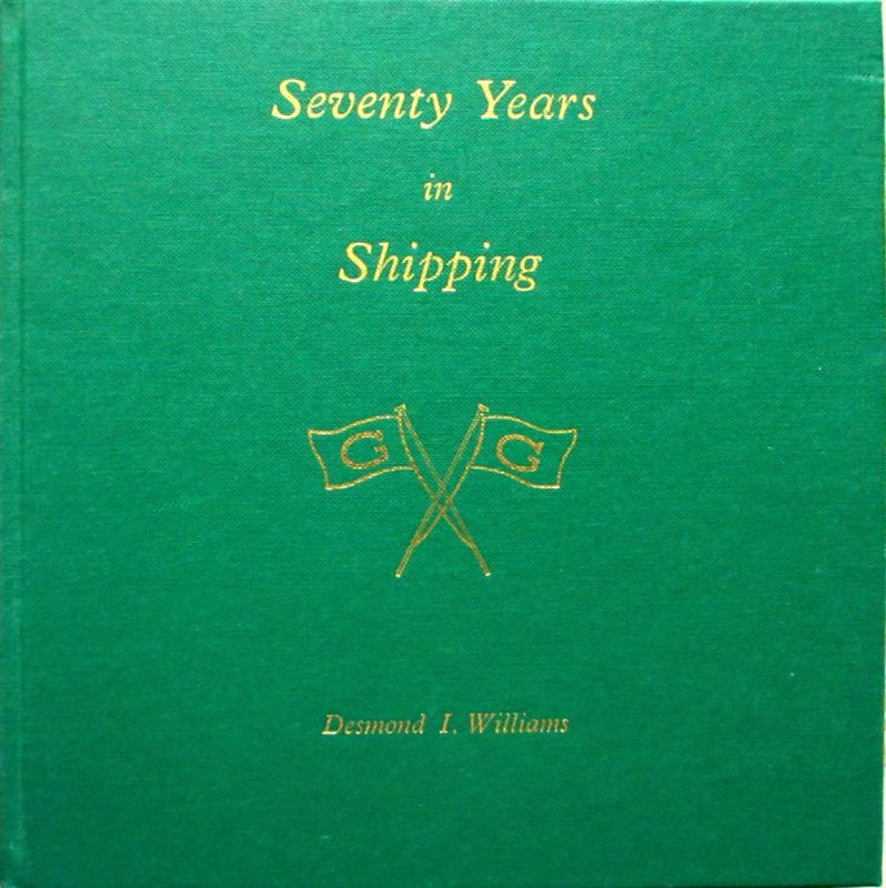 Williams, Desond I., Seventy Years in Shipping. 1st Edn., 1989.