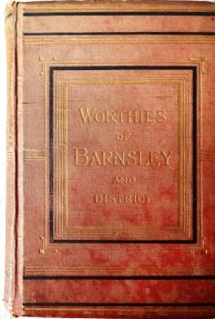 Worthies, Families, and Celebrities of Barnsley and the District by Joseph Wilkinson. Bemrose & Sons., 1883.