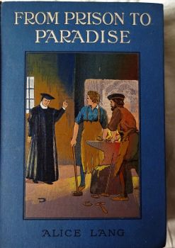 From Prison to Paradise. A Story of English Peasant Life in 1557. Alice Lang. c1893.