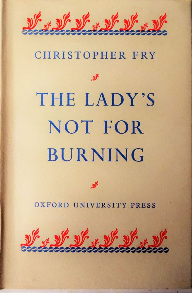 The Lady's not for Burning. A Comedy by Christopher Fry. 1949. 1st Edition