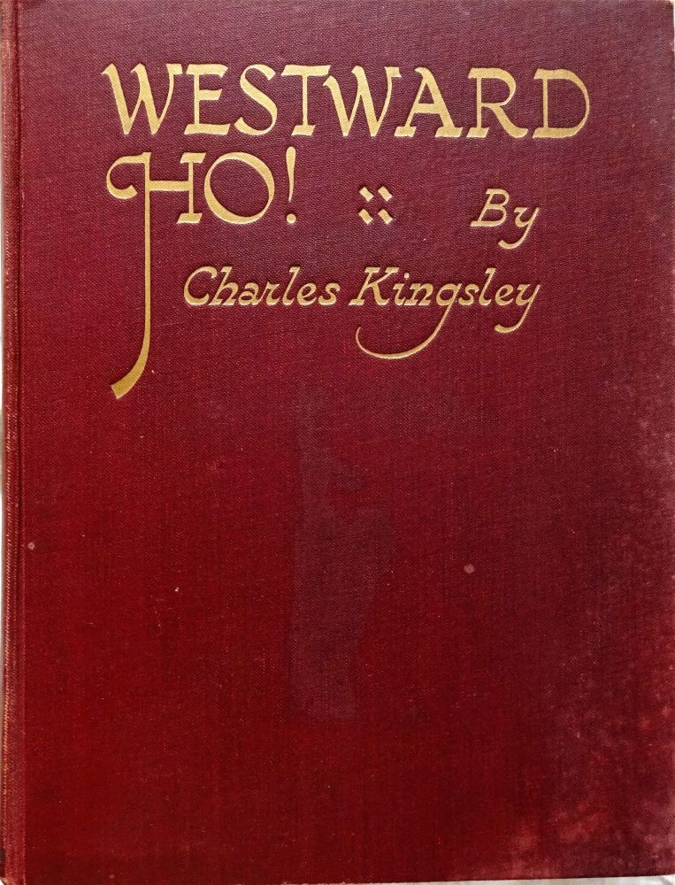 Westward Ho! Charles Kingsley, illustrated by Ellis Silas, George G. Harrap