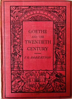 Goethe and the Twentieth Century, J.G. Robertson. M.A., Ph.D., Cambridge U.P. 1912.