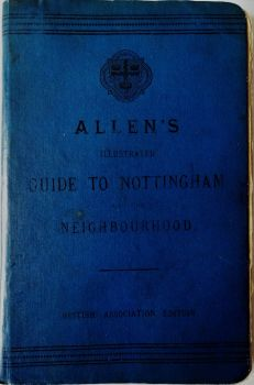 Allen's Illustrated Guide to Nottingham and the Neighbourhood, R. Allen, 1893.  SOLD  25.04.2020.