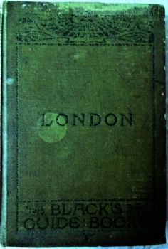 Black's Guide to London and its Environs, Editor A.R. Hope Moncrieff, 13th Edn., 1905.  SOLD 30.10.2019