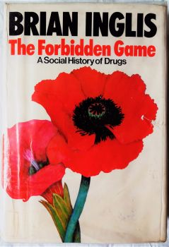 The Forbidden Game; A Social History of Drugs by Brian Inglis. 1975. 1st Edition.