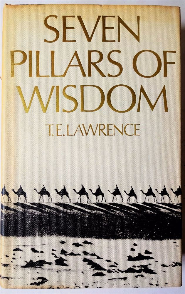Seven Pillars of Wisdom; A Triumph. T.E. Lawrence. BCA, London, 1973.