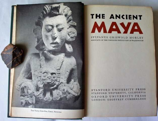 Ancient Maya, Sylvanus Morley, 2nd Edn., 1947.