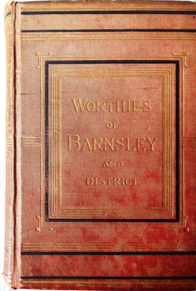 Worthies of Barnsley, Joseph Wilkinson, 1883..