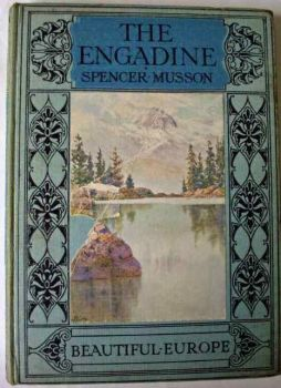Beautiful Europe - The Engadine by Spencer Musson. First Edition Autumn 1924. Illustrated by J. Hardwicke Lewis.
